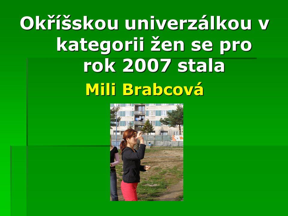 Okříškými univerzálkami se pro rok 2007 staly 4. Radka Ryšavá 3. Eva Bendová 2. Eva Hnízdilová