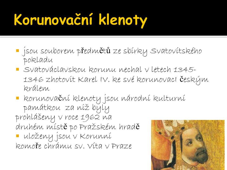  jsou souborem p ř edm ě t ů ze sbírky Svatovítského pokladu  Svatováclavskou korunu nechal v letech 1345- 1346 zhotovit Karel IV.