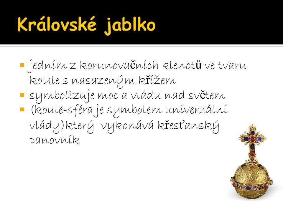  jedním z korunova č ních klenot ů ve tvaru koUle s nasazeným k ř ížem  symbolizuje moc a vládu nad sv ě tem  (koule-sféra je symbolem univerzální vlády)který vykonává k ř es ť anský panovník