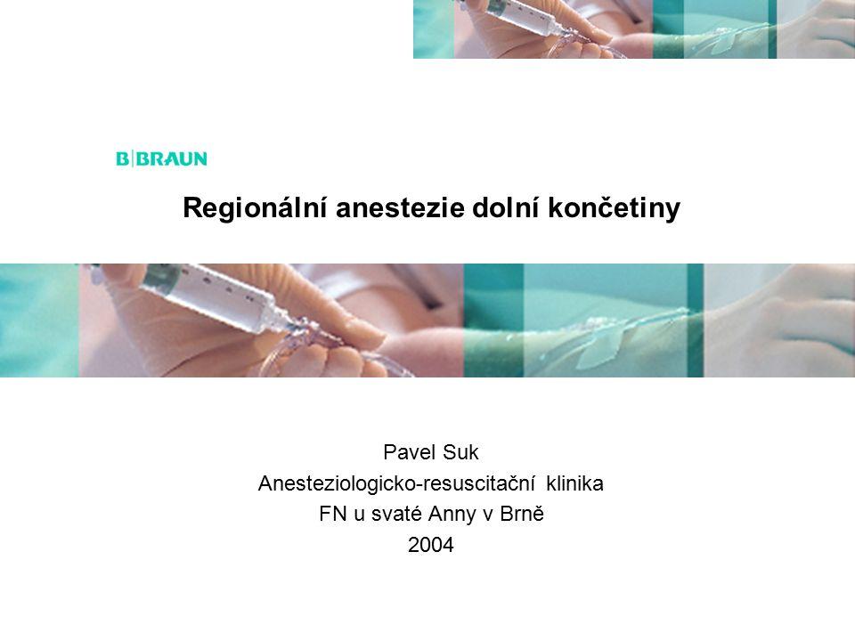 Regionální anestezie dolní končetiny Pavel Suk Anesteziologicko-resuscitační klinika FN u svaté Anny v Brně 2004