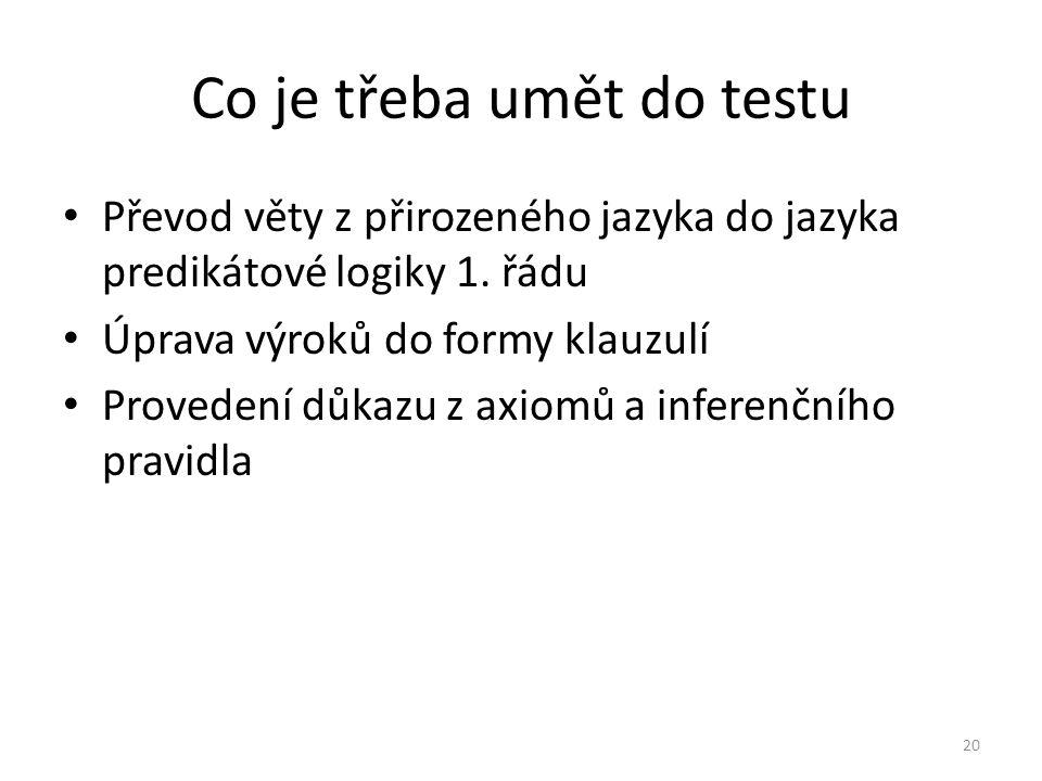 Co je třeba umět do testu Převod věty z přirozeného jazyka do jazyka predikátové logiky 1.