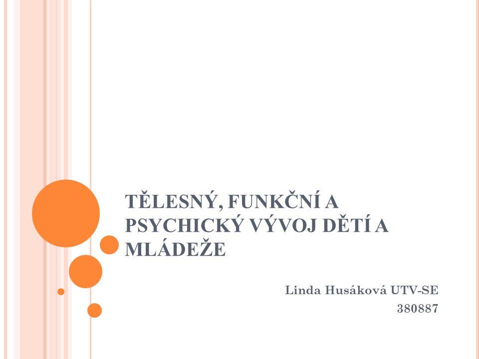 TĚLESNÝ, FUNKČNÍ A PSYCHICKÝ VÝVOJ DĚTÍ A MLÁDEŽE Linda Husáková UTV-SE 380887