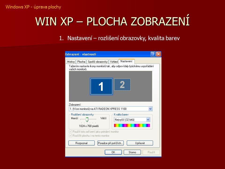 WIN XP – PLOCHA ZOBRAZENÍ 1.Nastavení – rozlišení obrazovky, kvalita barev Windows XP - úprava plochy