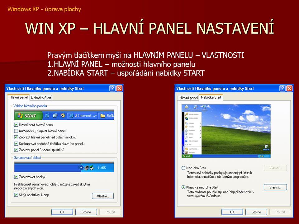 WIN XP – HLAVNÍ PANEL NASTAVENÍ Pravým tlačítkem myši na HLAVNÍM PANELU – VLASTNOSTI 1.HLAVNÍ PANEL – možnosti hlavního panelu 2.NABÍDKA START – uspořádání nabídky START Windows XP - úprava plochy