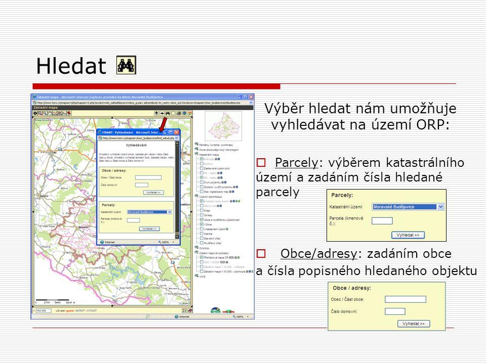 Hledat Výběr hledat nám umožňuje vyhledávat na území ORP:  Parcely: výběrem katastrálního území a zadáním čísla hledané parcely  Obce/adresy: zadáním obce a čísla popisného hledaného objektu