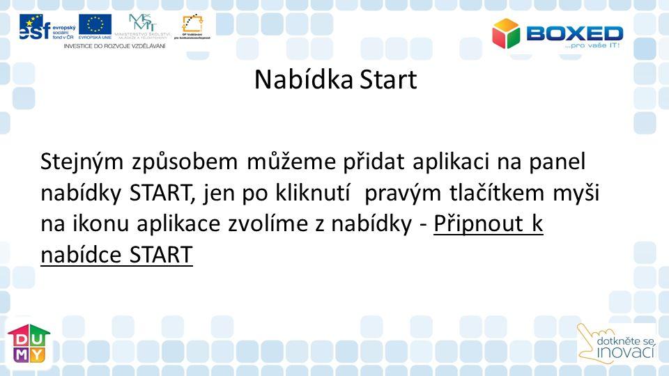 Nabídka Start Stejným způsobem můžeme přidat aplikaci na panel nabídky START, jen po kliknutí pravým tlačítkem myši na ikonu aplikace zvolíme z nabídky - Připnout k nabídce START