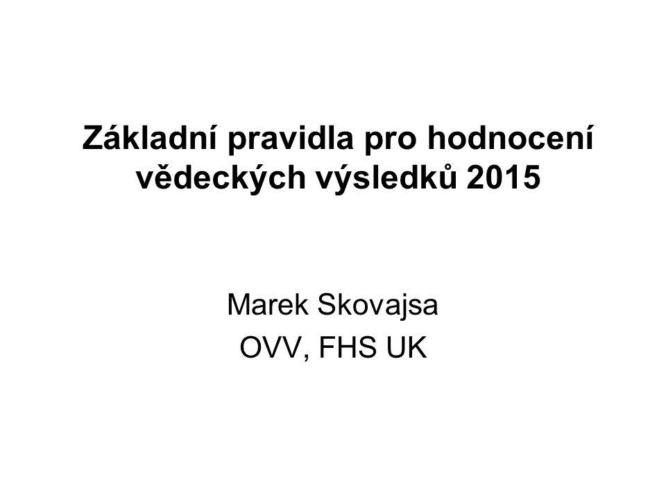 Základní pravidla pro hodnocení vědeckých výsledků 2015 Marek Skovajsa OVV, FHS UK