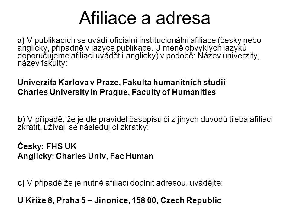 Afiliace a adresa a) V publikacích se uvádí oficiální institucionální afiliace (česky nebo anglicky, případně v jazyce publikace.