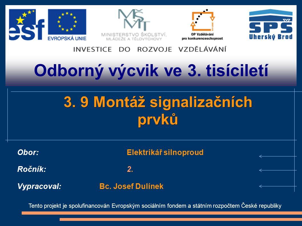 Odborný výcvik ve 3. tisíciletí Tento projekt je spolufinancován Evropským sociálním fondem a státním rozpočtem České republiky 3. 9 Montáž signalizač