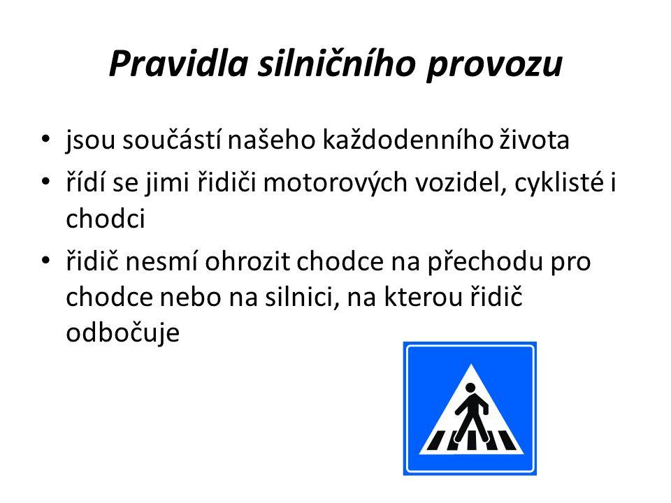 Pravidla silničního provozu jsou součástí našeho každodenního života řídí se jimi řidiči motorových vozidel, cyklisté i chodci řidič nesmí ohrozit chodce na přechodu pro chodce nebo na silnici, na kterou řidič odbočuje