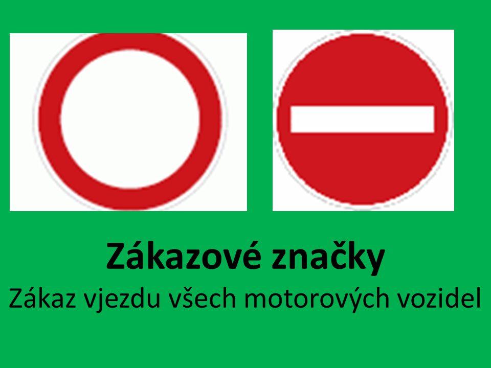 Zákazové značky Zákaz vjezdu všech motorových vozidel