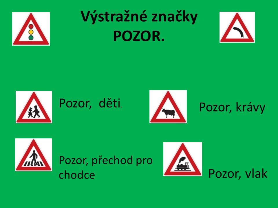 Výstražné značky POZOR. Pozor, děti. Pozor, přechod pro chodce Pozor, krávy Pozor, vlak