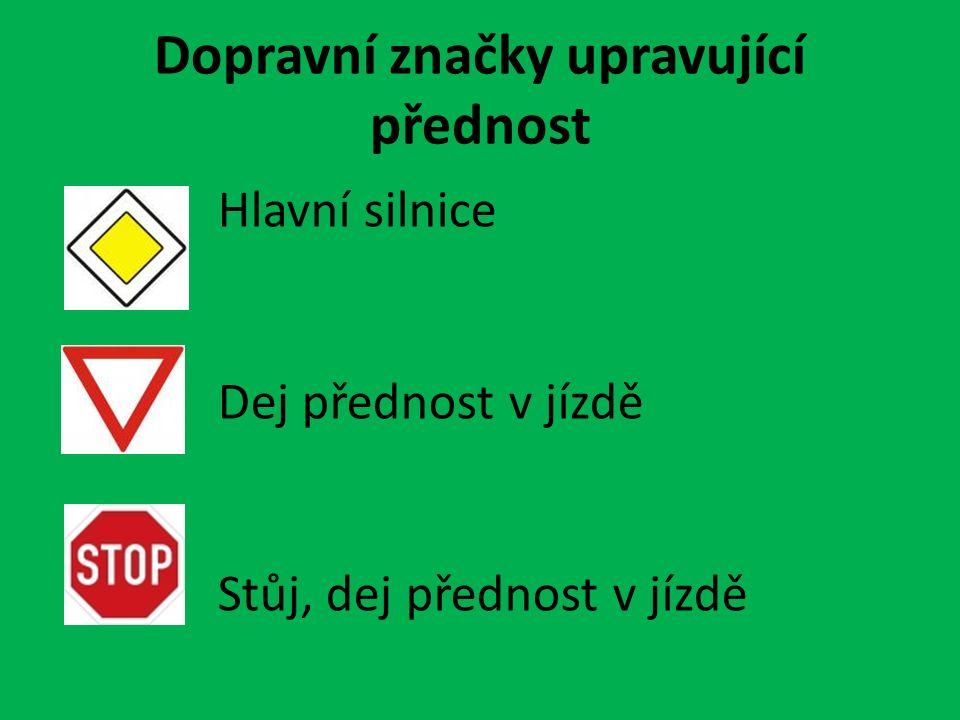 Dopravní značky upravující přednost Hlavní silnice Dej přednost v jízdě Stůj, dej přednost v jízdě