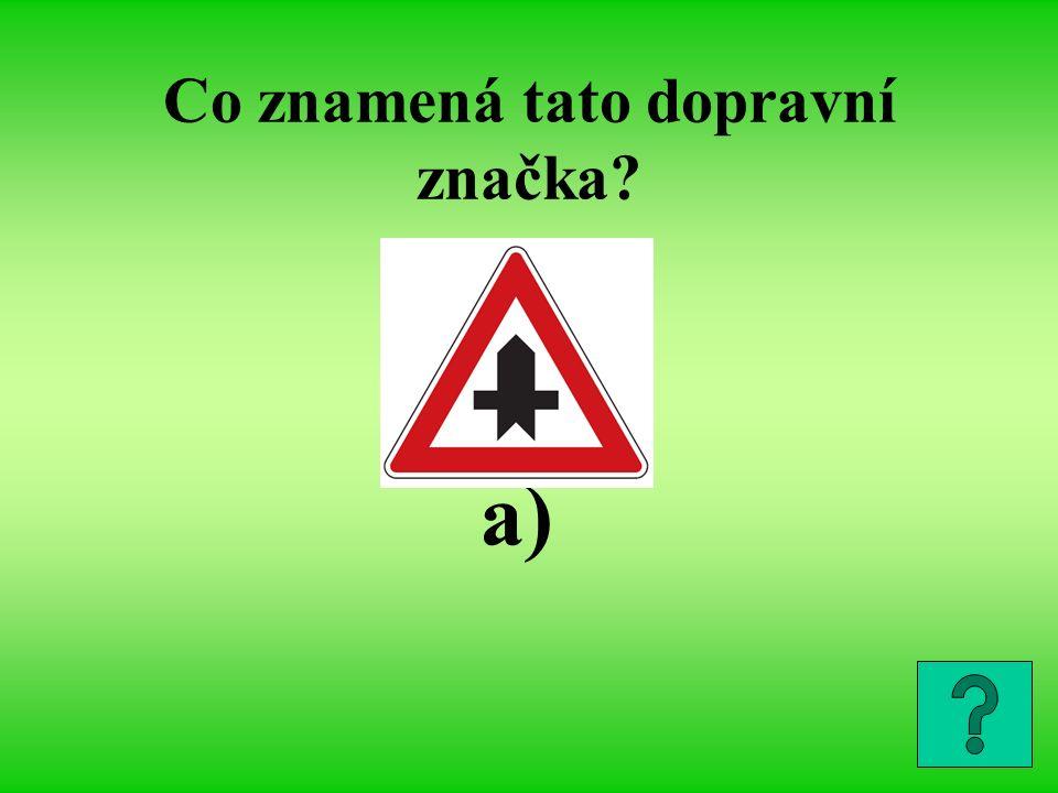Co znamená tato dopravní značka? a)