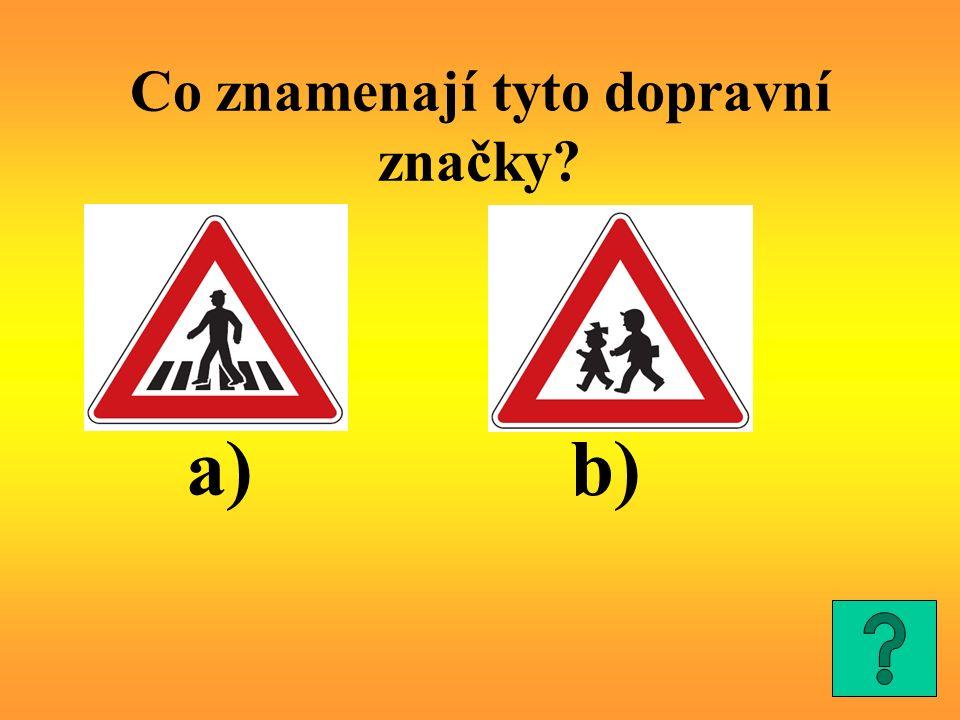 Co znamenají tyto dopravní značky? a)b)