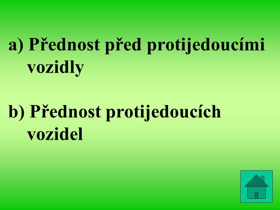 a) Přednost před protijedoucími vozidly b) Přednost protijedoucích vozidel