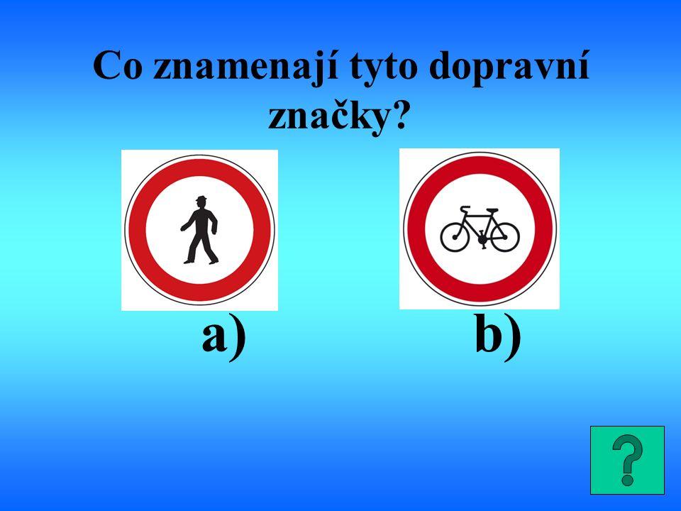 Co znamenají tyto dopravní značky? a) b)