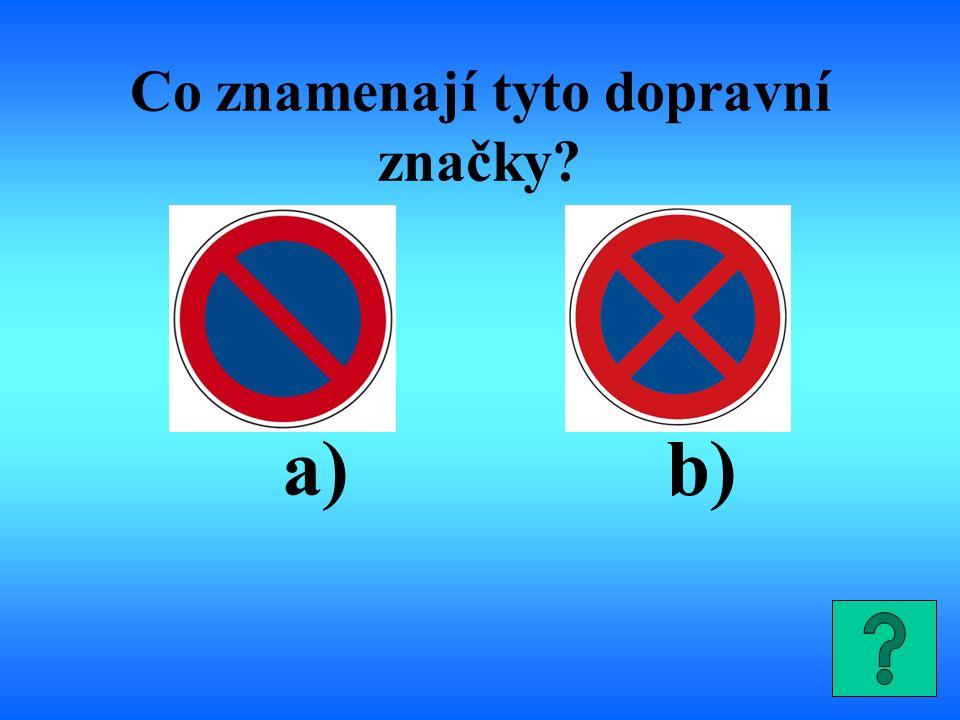 a)b) Co znamenají tyto dopravní značky?