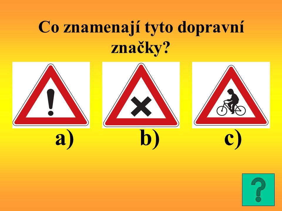 Co znamenají tyto dopravní značky? a)b)c)