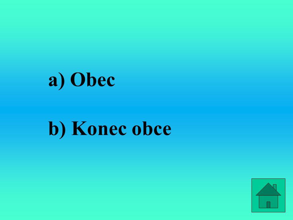 a) Obec b) Konec obce