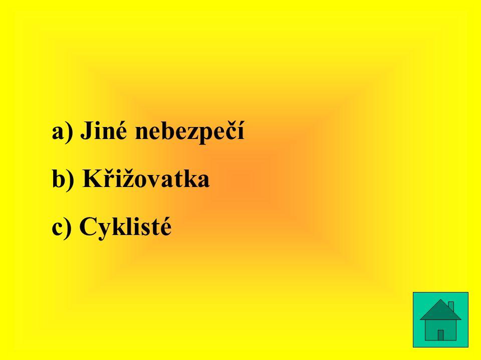 a) Jiné nebezpečí b) Křižovatka c) Cyklisté