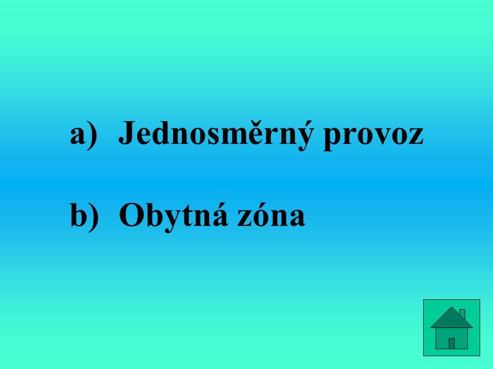 a)Jednosměrný provoz b)Obytná zóna