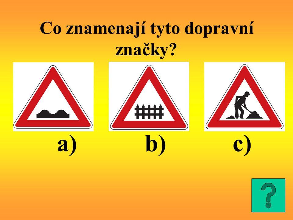 a) Nerovnost vozovky b) Železniční přejezd se závorami c) Práce na silnici
