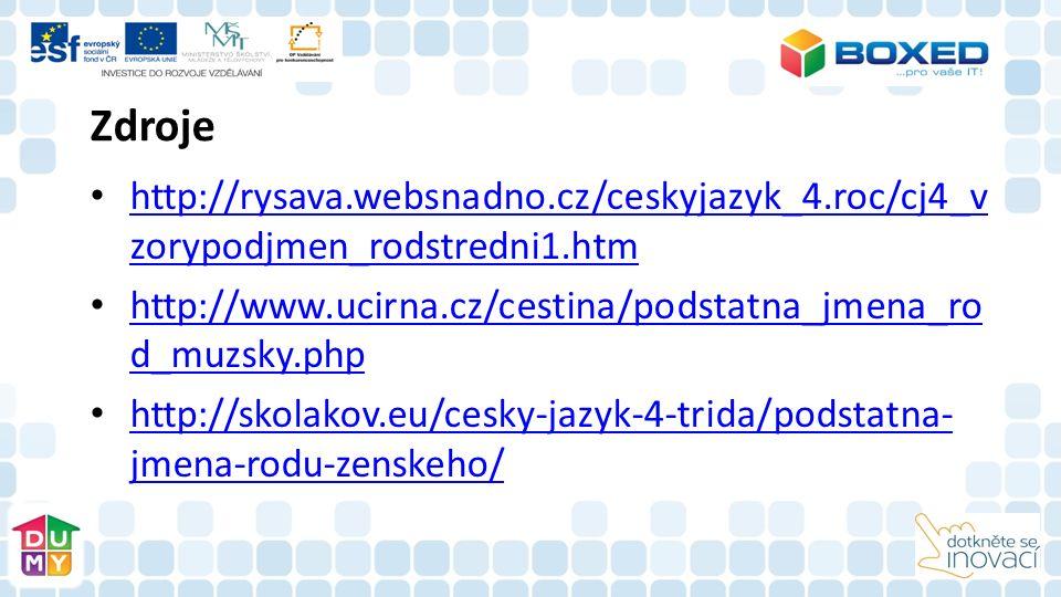 Zdroje http://rysava.websnadno.cz/ceskyjazyk_4.roc/cj4_v zorypodjmen_rodstredni1.htm http://rysava.websnadno.cz/ceskyjazyk_4.roc/cj4_v zorypodjmen_rod
