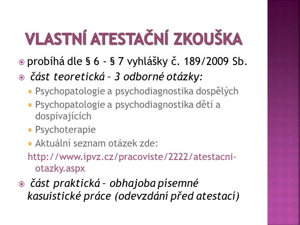  probíhá dle § 6 - § 7 vyhlášky č. 189/2009 Sb.  část teoretická – 3 odborné otázky:  Psychopatologie a psychodiagnostika dospělých  Psychopatolog