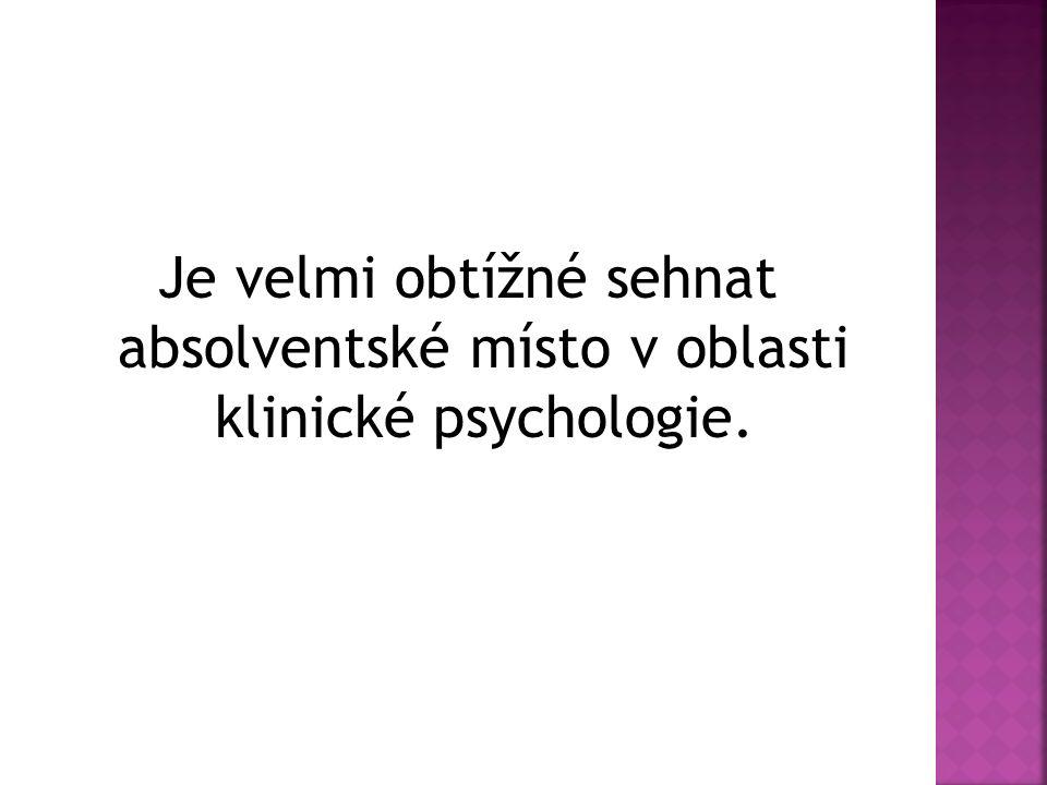 Je velmi obtížné sehnat absolventské místo v oblasti klinické psychologie.
