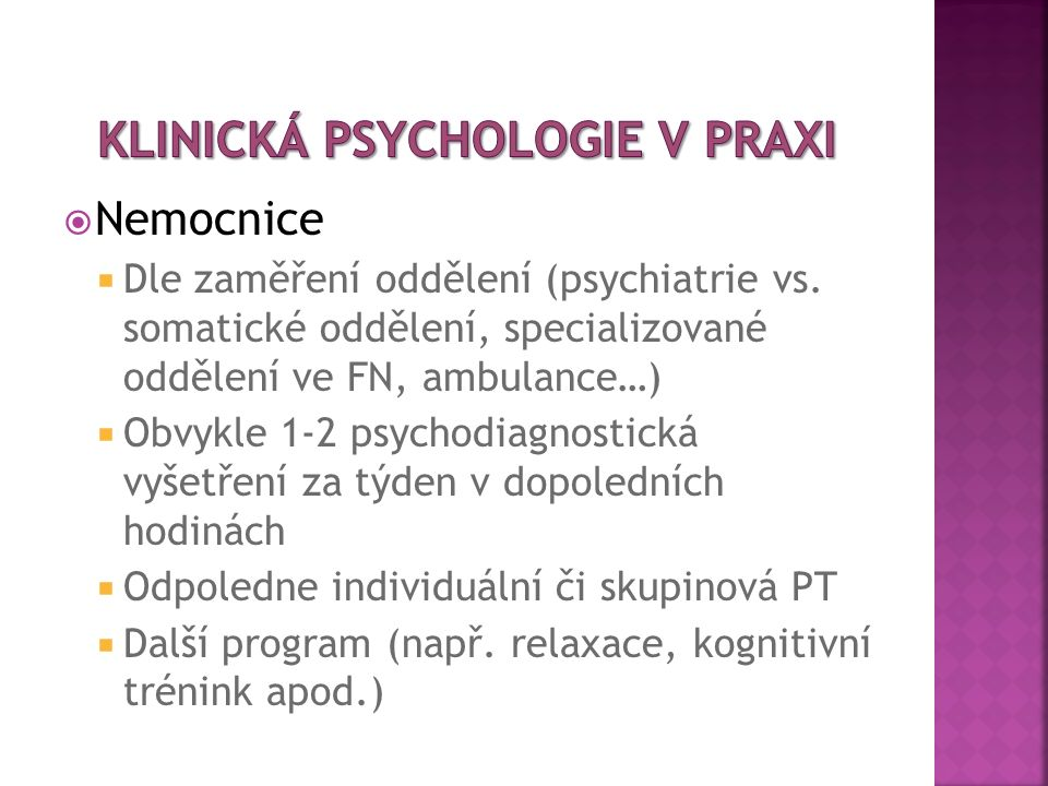  Nemocnice  Dle zaměření oddělení (psychiatrie vs. somatické oddělení, specializované oddělení ve FN, ambulance…)  Obvykle 1-2 psychodiagnostická v