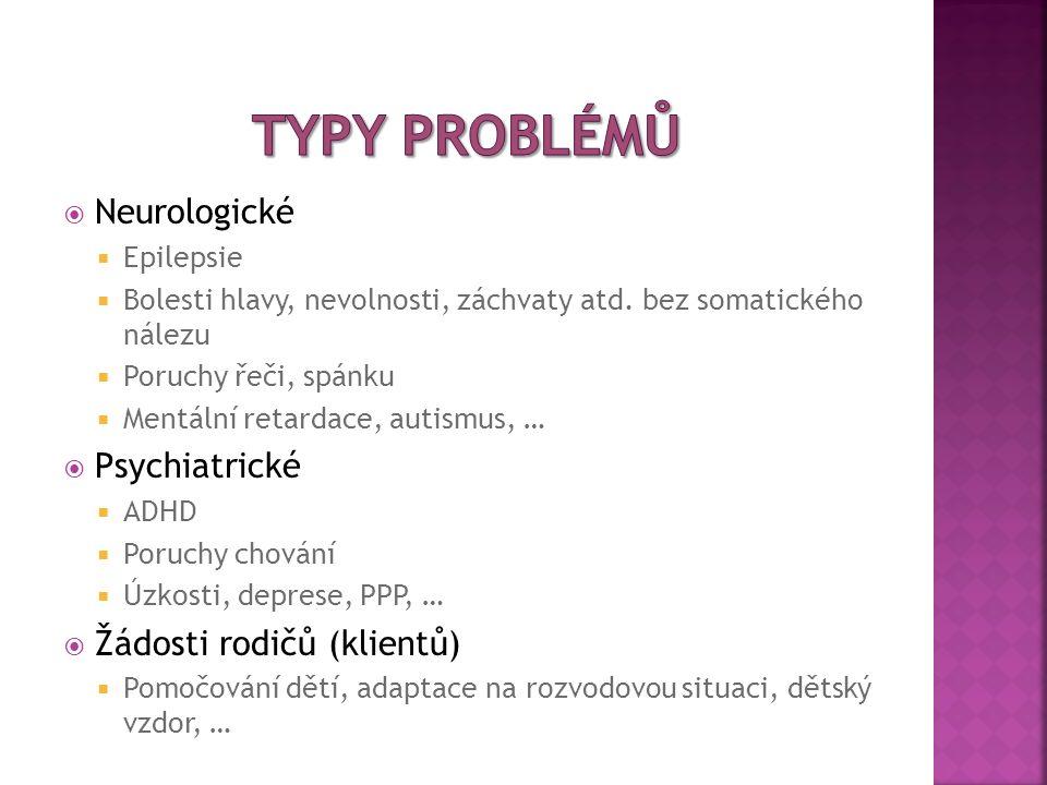  Neurologické  Epilepsie  Bolesti hlavy, nevolnosti, záchvaty atd. bez somatického nálezu  Poruchy řeči, spánku  Mentální retardace, autismus, …