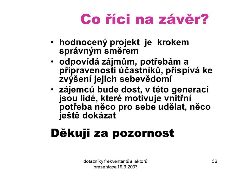 dotazníky frekventantů a lektorů presentace 19.9.2007 36 Co říci na závěr.