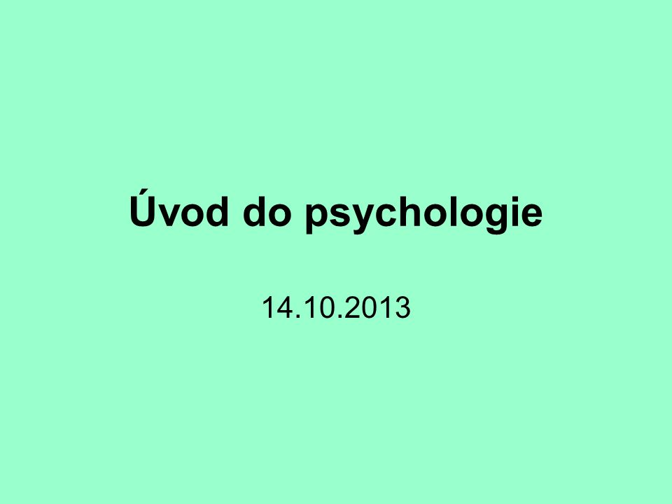 Úvod do psychologie 14.10.2013