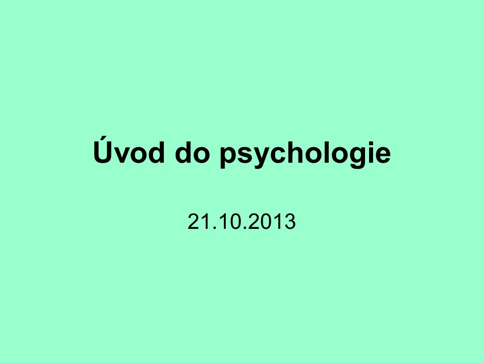 Úvod do psychologie 21.10.2013