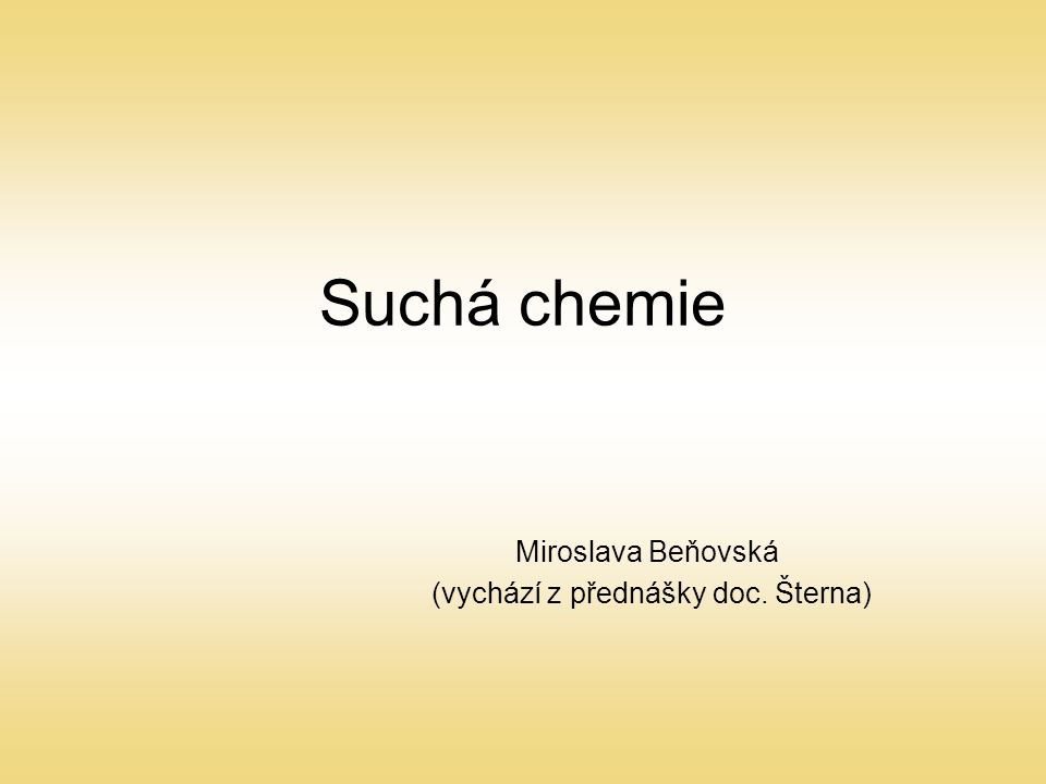 Suchá chemie Miroslava Beňovská (vychází z přednášky doc. Šterna)