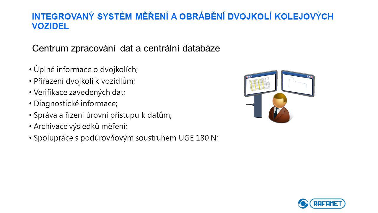 INTEGROVANÝ SYSTÉM MĚŘENÍ A OBRÁBĚNÍ DVOJKOLÍ KOLEJOVÝCH VOZIDEL Centrum zpracování dat a centrální databáze Úplné informace o dvojkolích; Přiřazení d