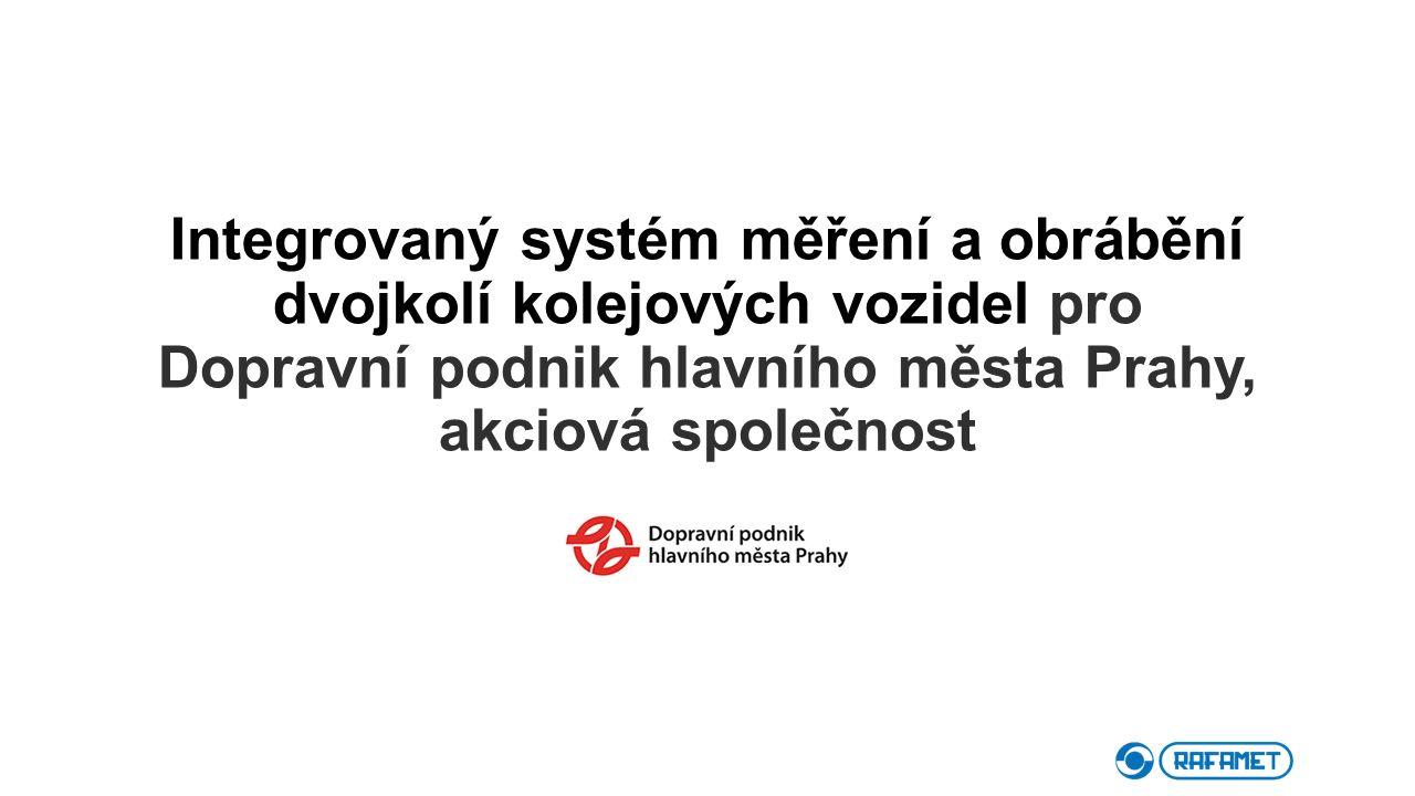 Integrovaný systém měření a obrábění dvojkolí kolejových vozidel pro Dopravní podnik hlavního města Prahy, akciová společnost