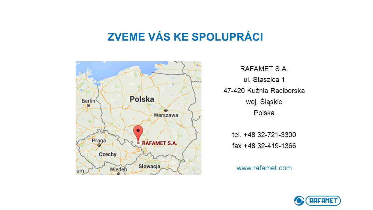 ZVEME VÁS KE SPOLUPRÁCI RAFAMET S.A. ul. Staszica 1 47-420 Kuźnia Raciborska woj. Śląskie Polska tel. +48 32-721-3300 fax +48 32-419-1366 www.rafamet.