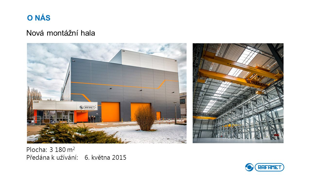 О NÁS Nová montážní hala Plocha: 3 180 m 2 Předána k užívání: 6. května 2015
