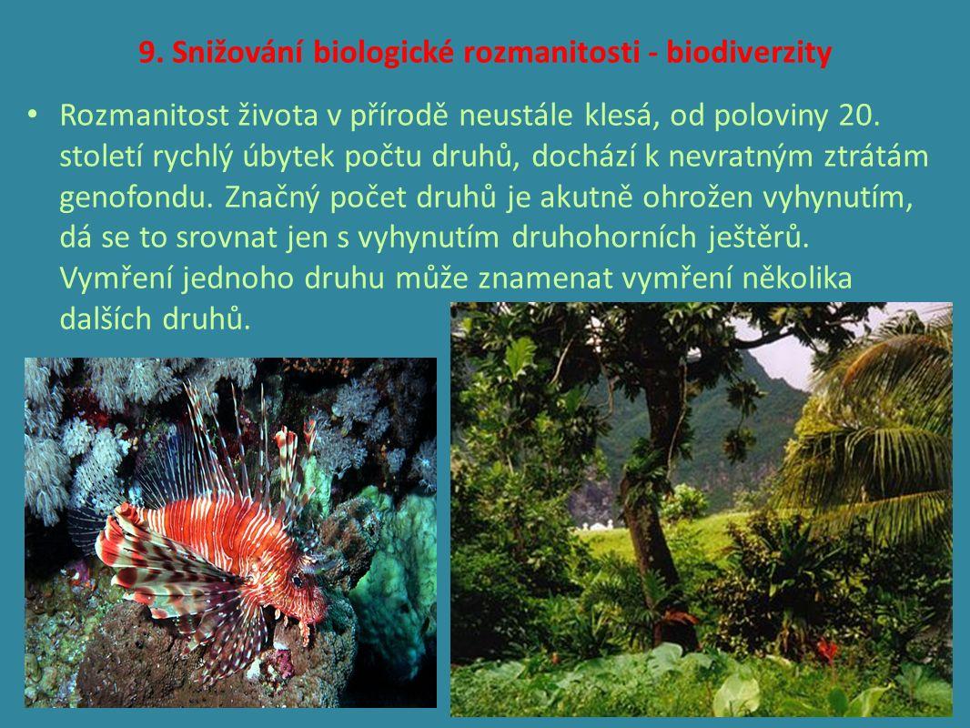9. Snižování biologické rozmanitosti - biodiverzity Rozmanitost života v přírodě neustále klesá, od poloviny 20. století rychlý úbytek počtu druhů, do