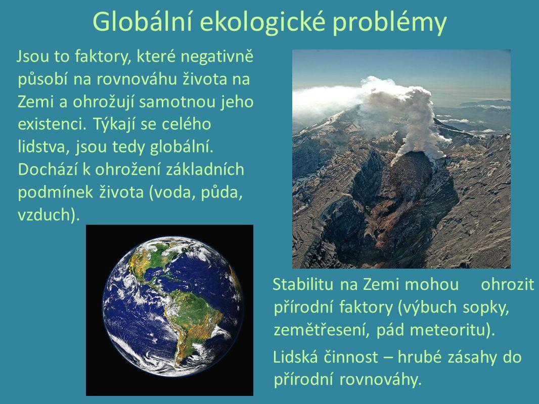 Globální ekologické problémy Jsou to faktory, které negativně působí na rovnováhu života na Zemi a ohrožují samotnou jeho existenci.