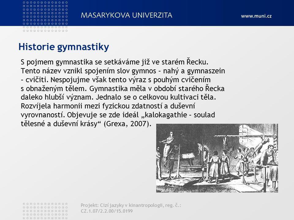 Historie gymnastiky S pojmem gymnastika se setkáváme již ve starém Řecku.
