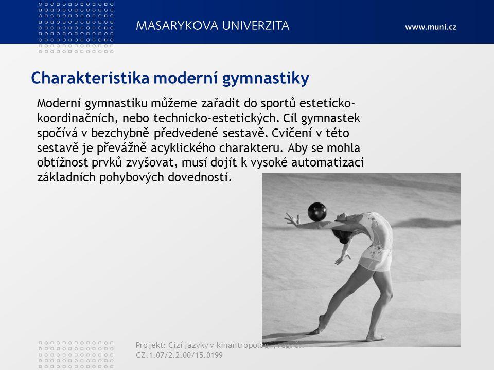 Charakteristika moderní gymnastiky Moderní gymnastiku můžeme zařadit do sportů esteticko- koordinačních, nebo technicko-estetických.