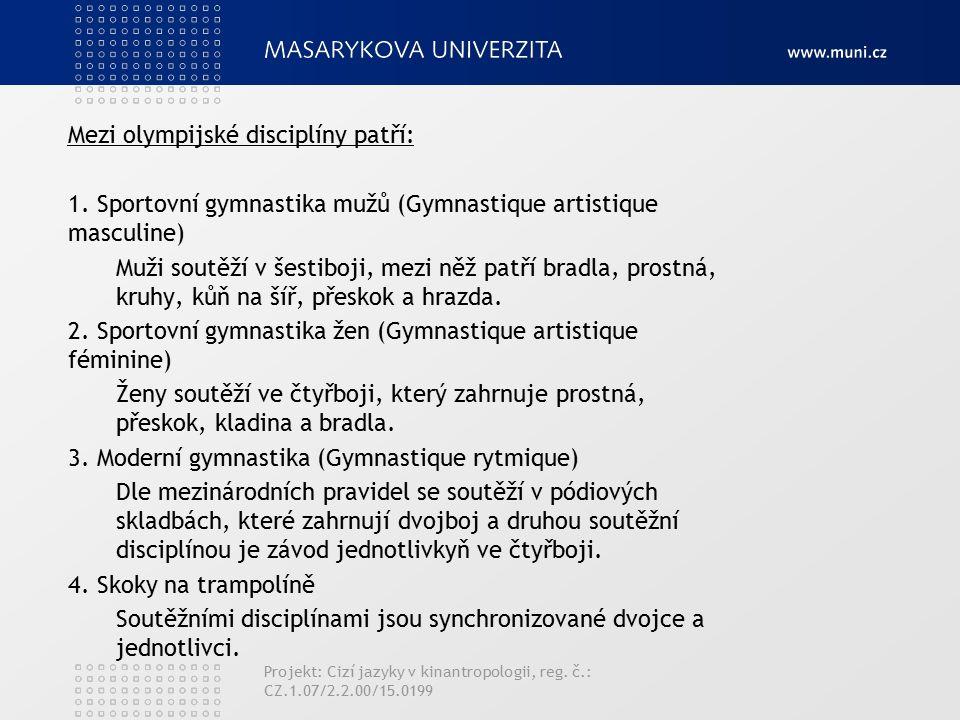 Mezi olympijské disciplíny patří: 1.