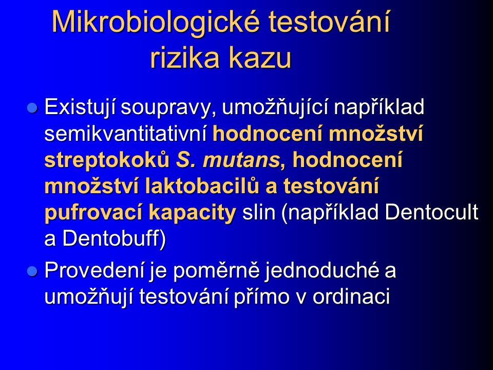 Mikrobiologické testování rizika kazu Existují soupravy, umožňující například semikvantitativní hodnocení množství streptokoků S. mutans, hodnocení mn
