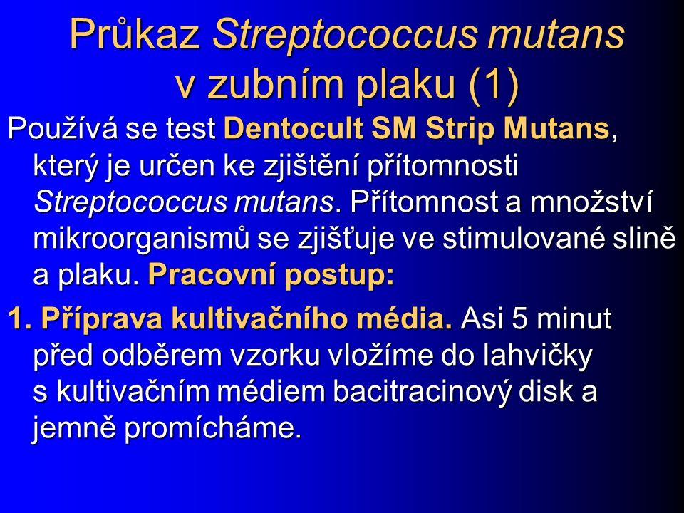 Průkaz Streptococcus mutans v zubním plaku (1) Používá se test Dentocult SM Strip Mutans, který je určen ke zjištění přítomnosti Streptococcus mutans.