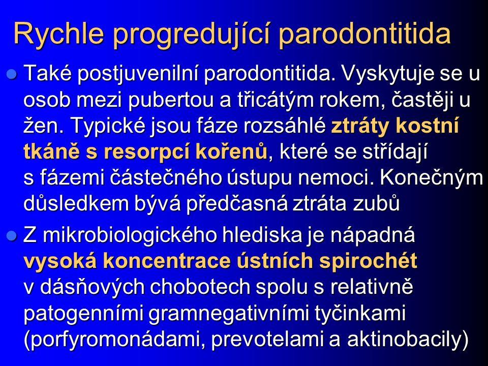 Rychle progredující parodontitida Také postjuvenilní parodontitida. Vyskytuje se u osob mezi pubertou a třicátým rokem, častěji u žen. Typické jsou fá