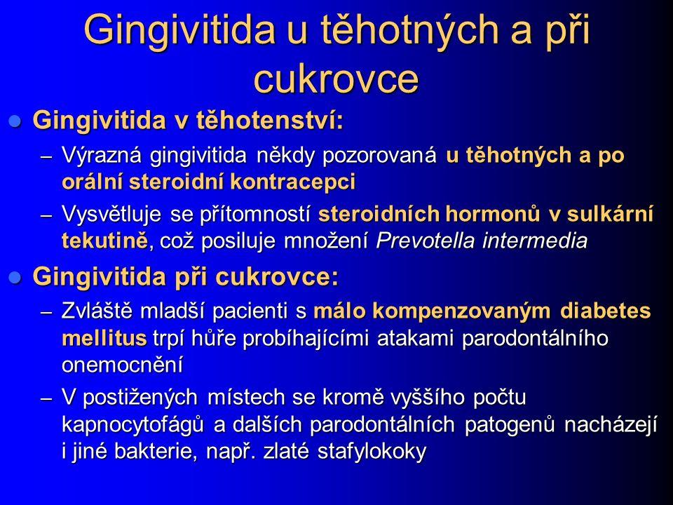 Gingivitida u těhotných a při cukrovce Gingivitida v těhotenství: Gingivitida v těhotenství: – Výrazná gingivitida někdy pozorovaná u těhotných a po o