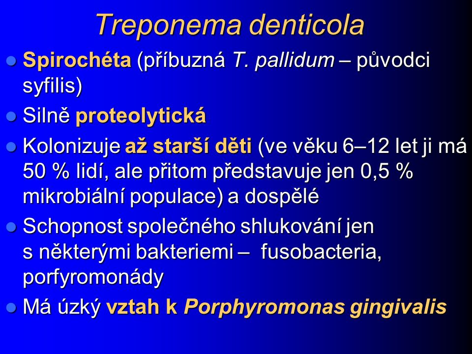 Treponema denticola Spirochéta (příbuzná T. pallidum – původci syfilis) Spirochéta (příbuzná T. pallidum – původci syfilis) Silně proteolytická Silně